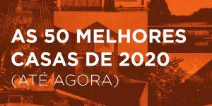 As 50 melhores casas de 2020 (até agora)